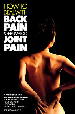 How to Deal Simply With Back Pain and Rheumatoid Joint Pain By Batmanghelidj, Fereydoon