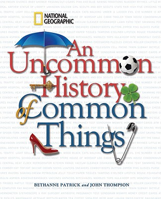 An Uncommon History of Common Things By Patrick, Bethanne/ Thompson, John/ Petroski, Henry (FRW)